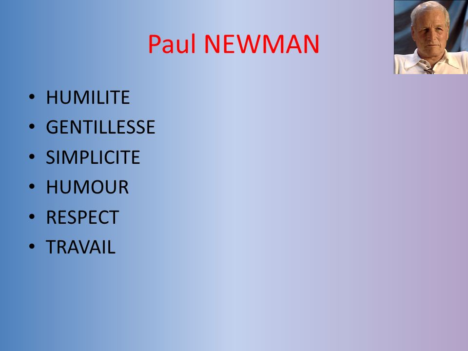 Paul NEWMAN HUMILITE GENTILLESSE SIMPLICITE HUMOUR RESPECT TRAVAIL