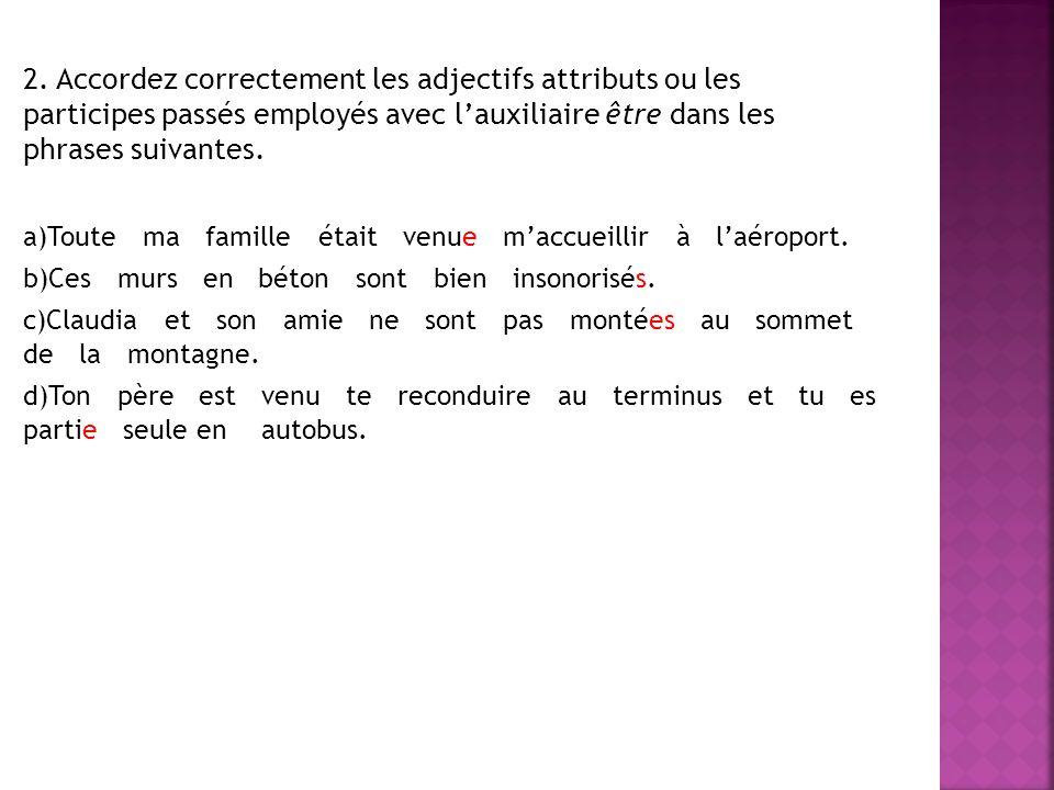 2. Accordez correctement les adjectifs attributs ou les participes passés employés avec l'auxiliaire être dans les phrases suivantes.