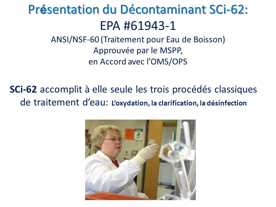 Présentation du Décontaminant SCi-62: EPA #61943-1 ANSI/NSF-60 (Traitement pour Eau de Boisson) Approuvée par le MSPP, en Accord avec l'OMS/OPS