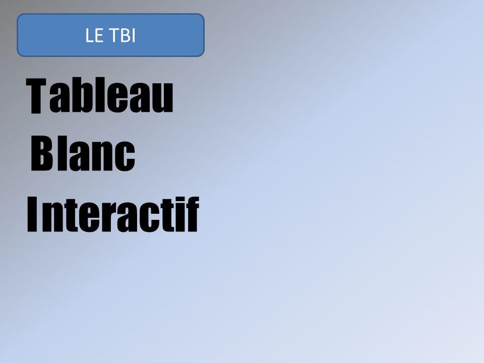 LE TBI T ableau B lanc I nteractif