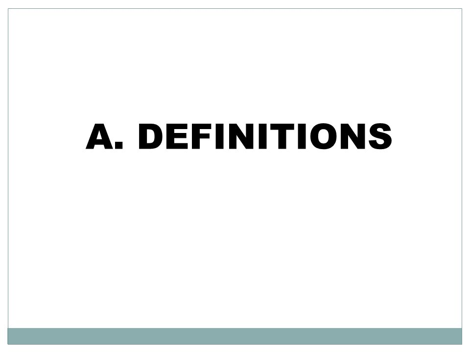 A. DEFINITIONS