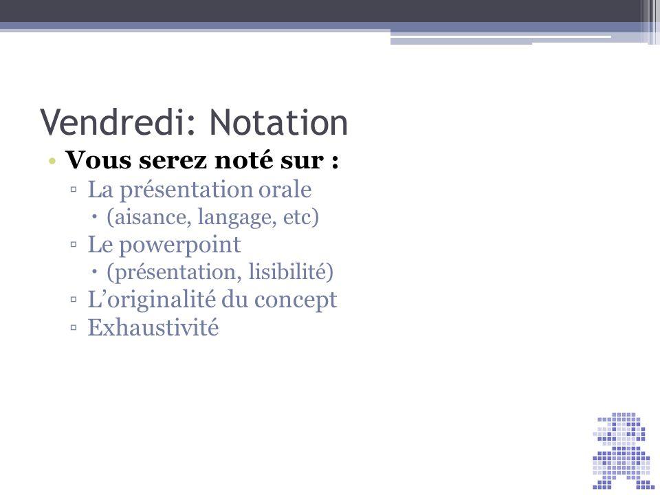 Vendredi: Notation Vous serez noté sur : La présentation orale