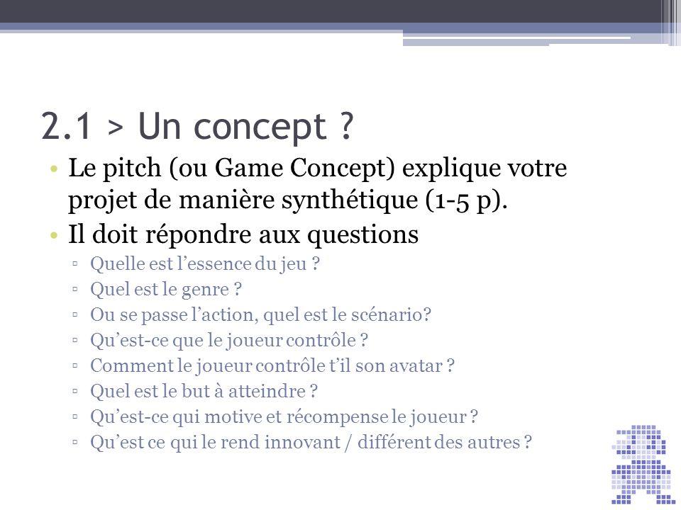 2.1 > Un concept Le pitch (ou Game Concept) explique votre projet de manière synthétique (1-5 p).