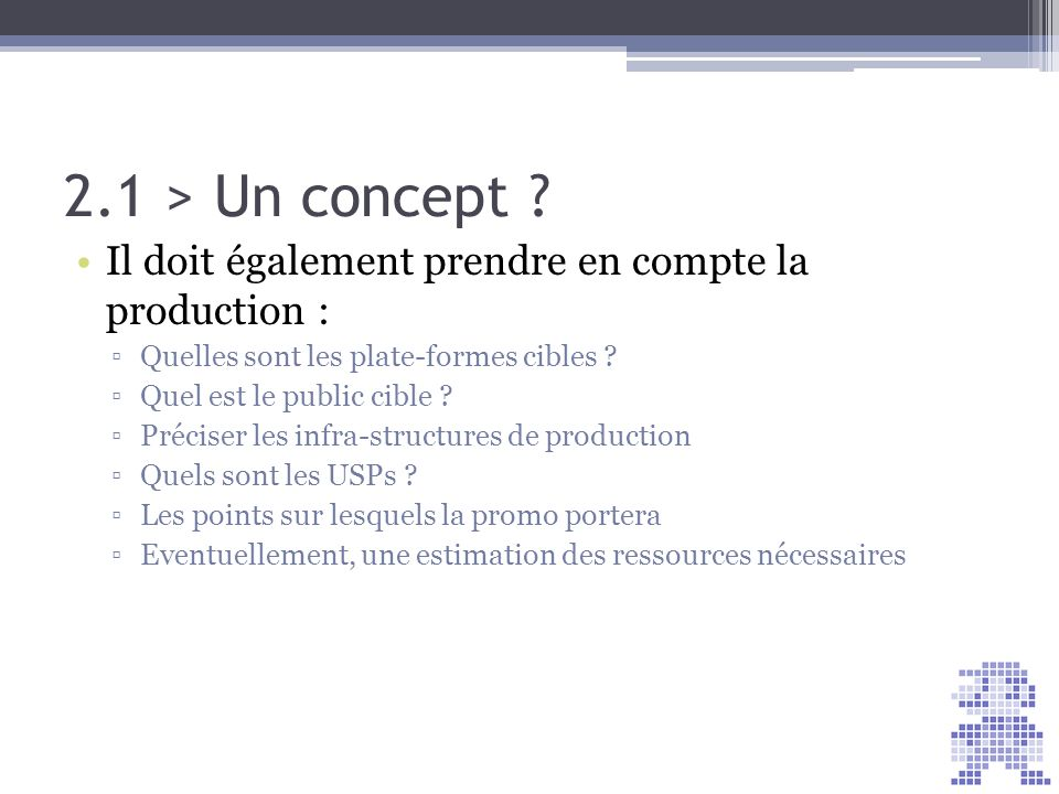 2.1 > Un concept Il doit également prendre en compte la production : Quelles sont les plate-formes cibles