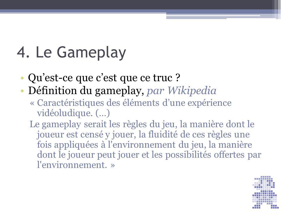 4. Le Gameplay Qu'est-ce que c'est que ce truc