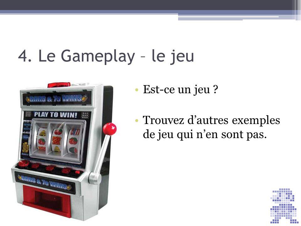 4. Le Gameplay – le jeu Est-ce un jeu