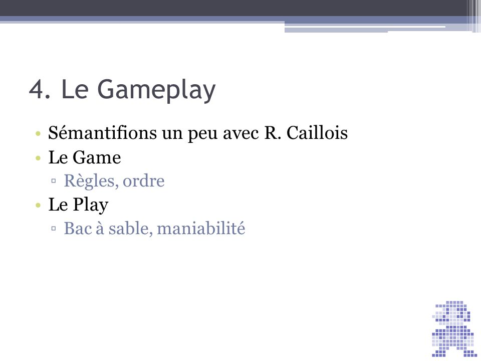 4. Le Gameplay Sémantifions un peu avec R. Caillois Le Game Le Play