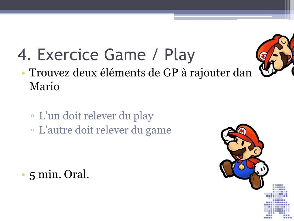 4. Exercice Game / Play Trouvez deux éléments de GP à rajouter dans Mario. L'un doit relever du play.