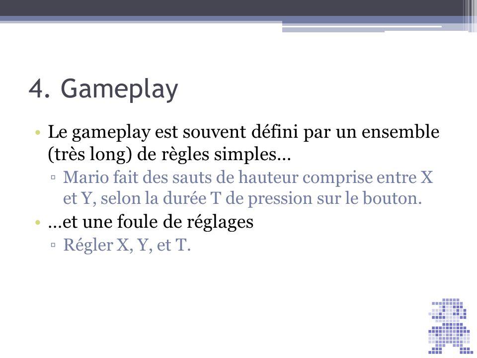 4. Gameplay Le gameplay est souvent défini par un ensemble (très long) de règles simples...