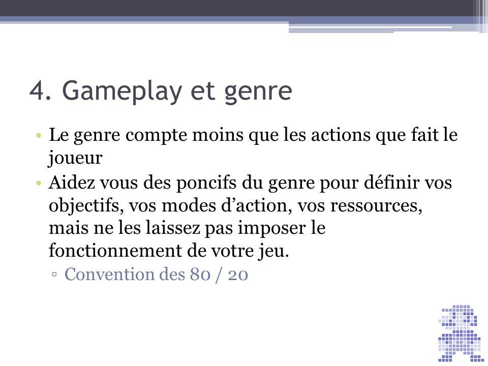 4. Gameplay et genre Le genre compte moins que les actions que fait le joueur.