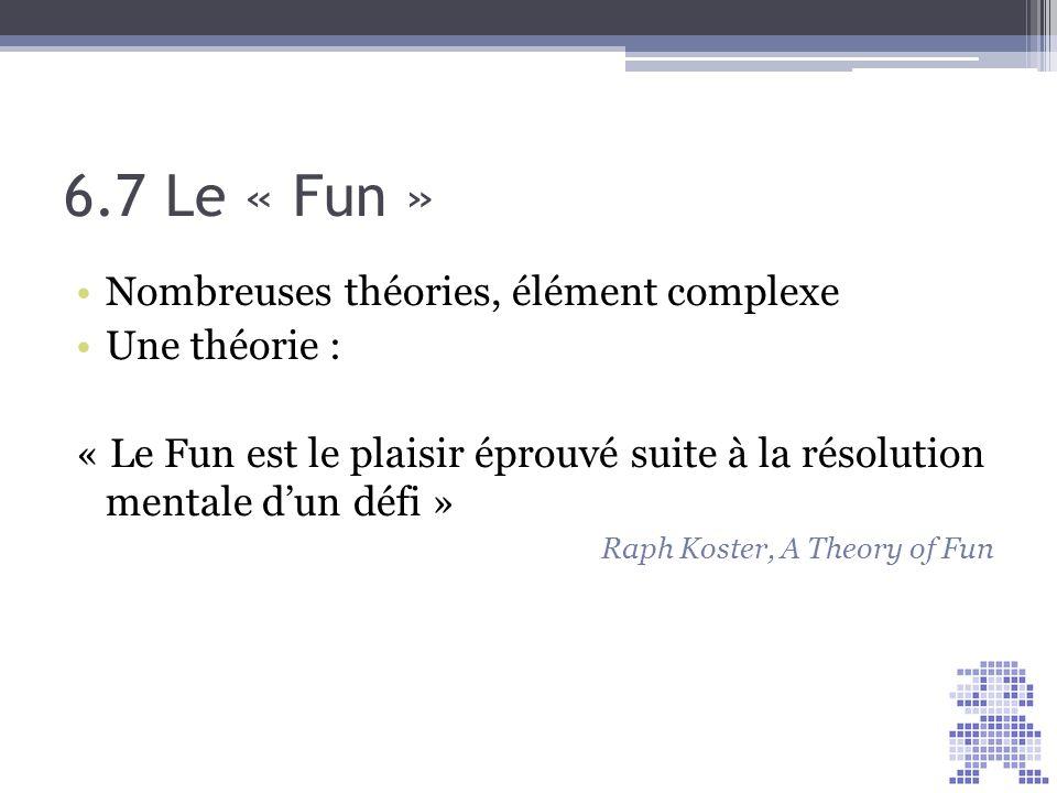 6.7 Le « Fun » Nombreuses théories, élément complexe Une théorie :