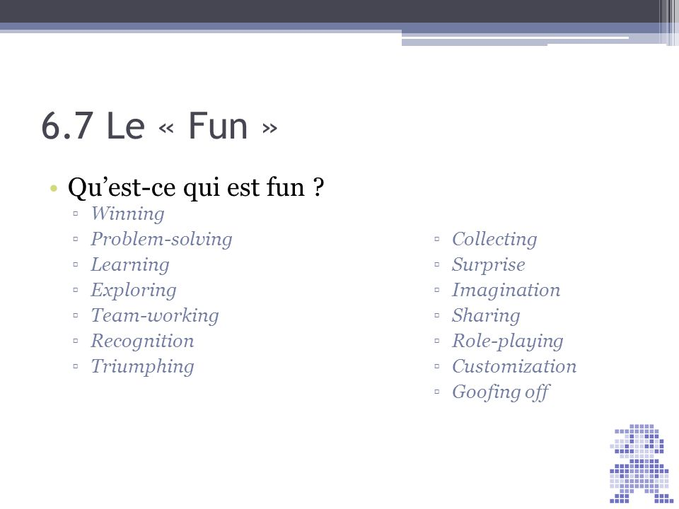 6.7 Le « Fun » Qu'est-ce qui est fun Winning Problem-solving