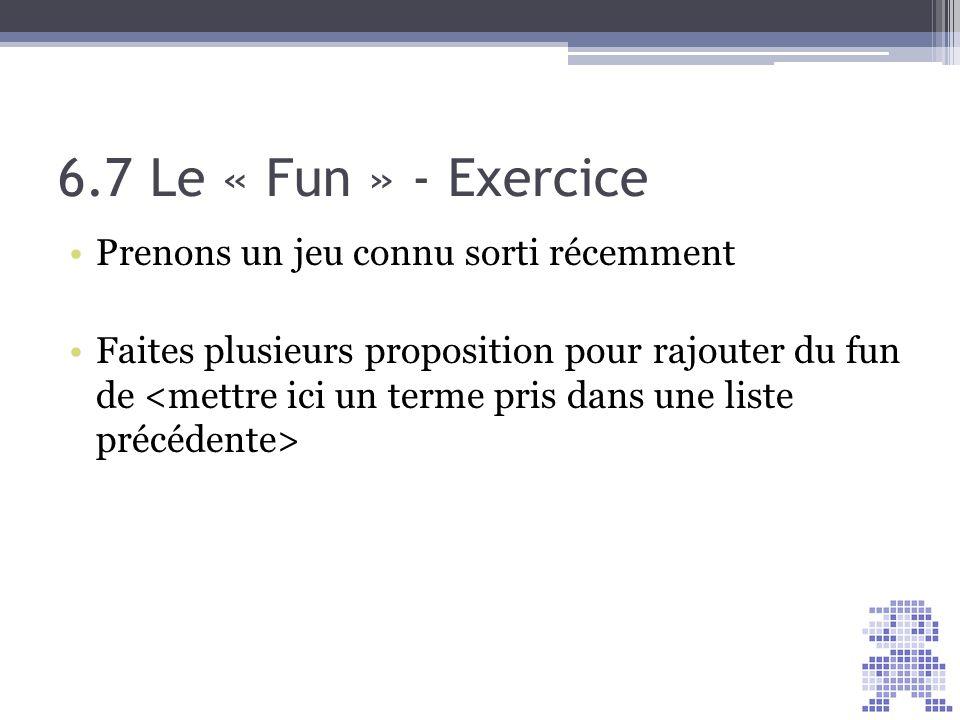 6.7 Le « Fun » - Exercice Prenons un jeu connu sorti récemment