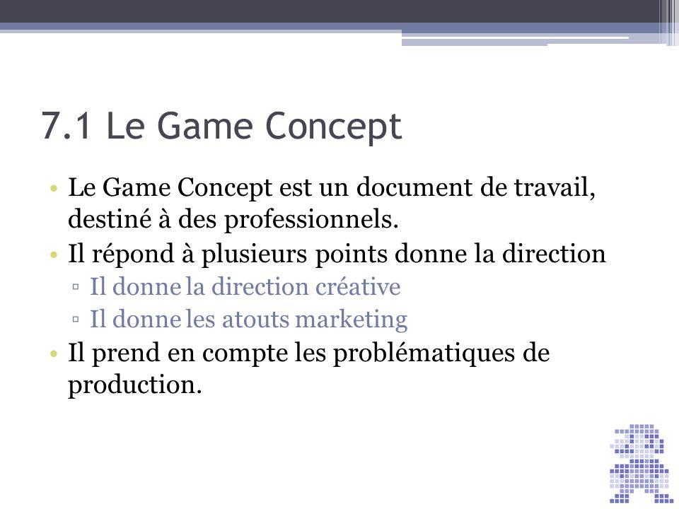 7.1 Le Game Concept Le Game Concept est un document de travail, destiné à des professionnels. Il répond à plusieurs points donne la direction.