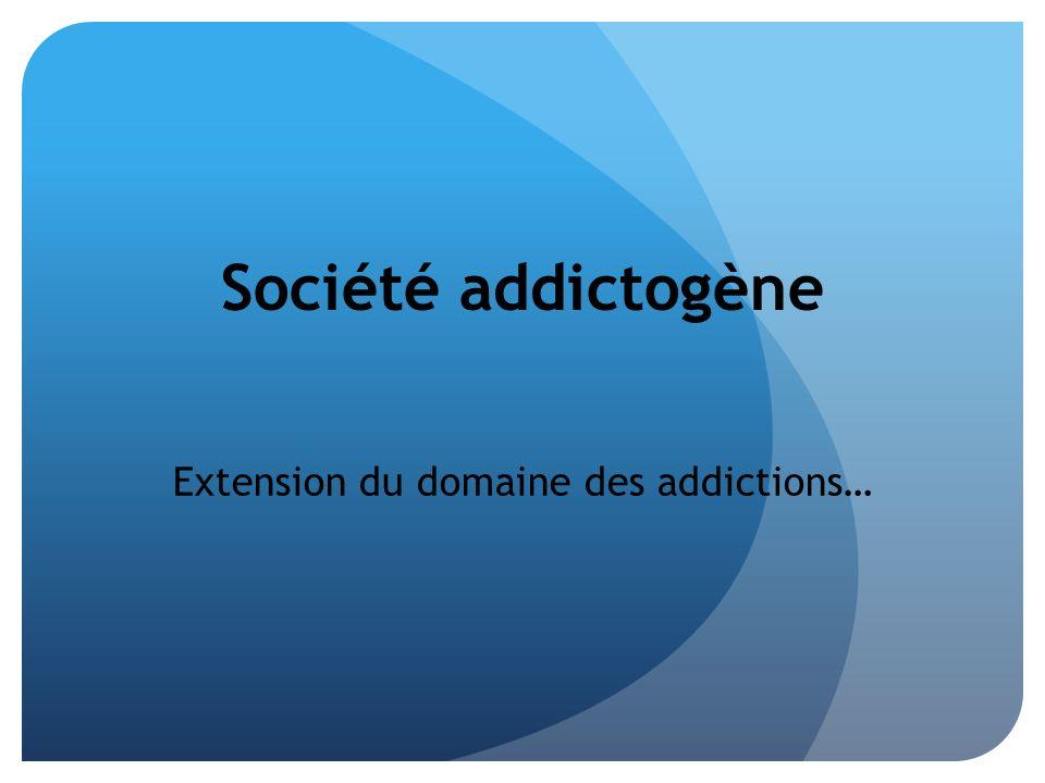 Extension du domaine des addictions…