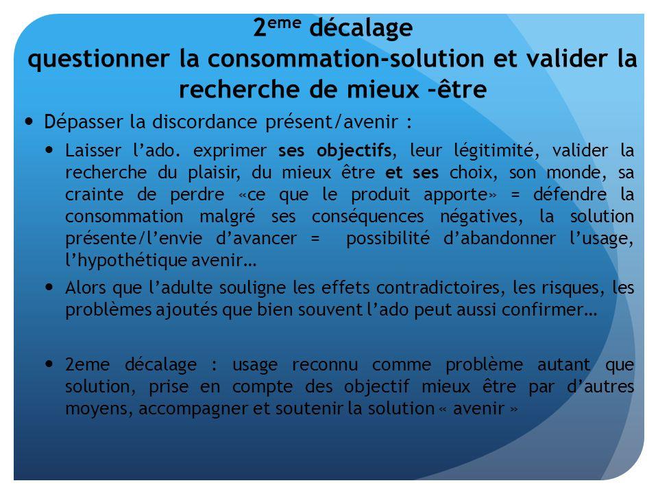 2eme décalage questionner la consommation-solution et valider la recherche de mieux –être