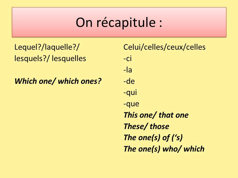 On récapitule : Lequel /laquelle / lesquels / lesquelles Which one/ which ones