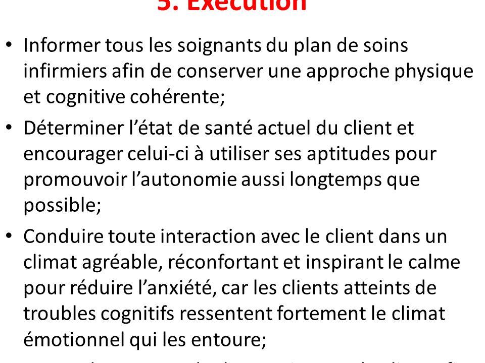 5. Exécution Informer tous les soignants du plan de soins infirmiers afin de conserver une approche physique et cognitive cohérente;