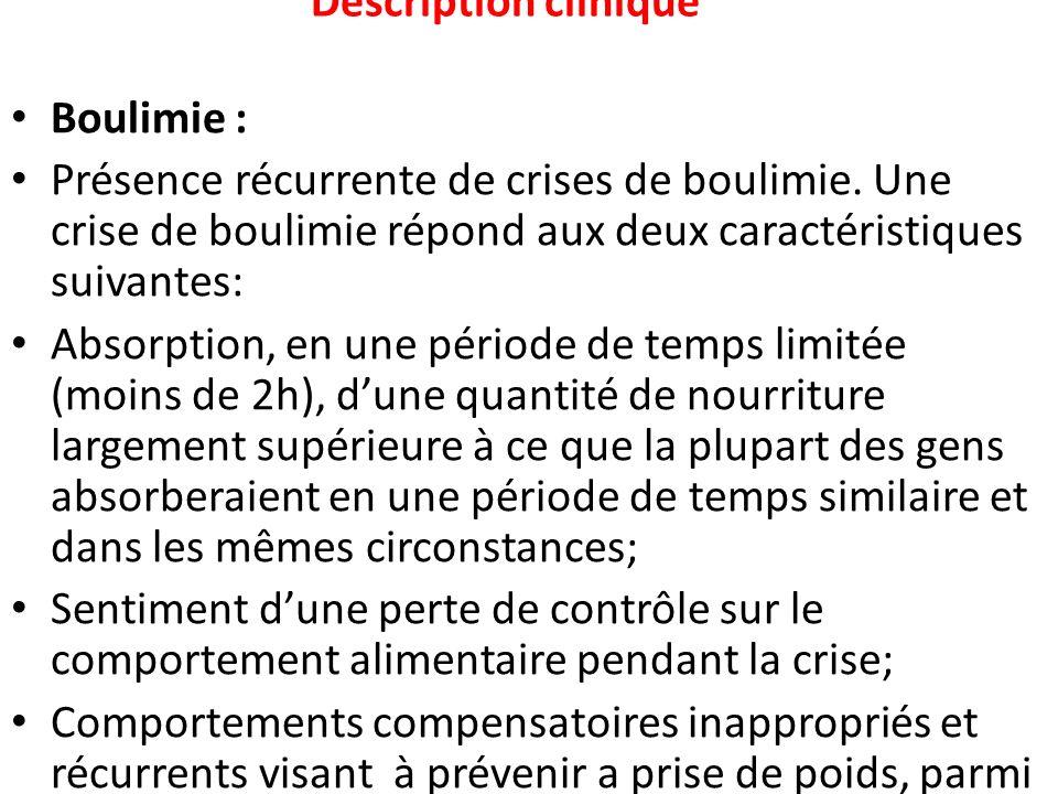 Description clinique Boulimie : Présence récurrente de crises de boulimie. Une crise de boulimie répond aux deux caractéristiques suivantes: