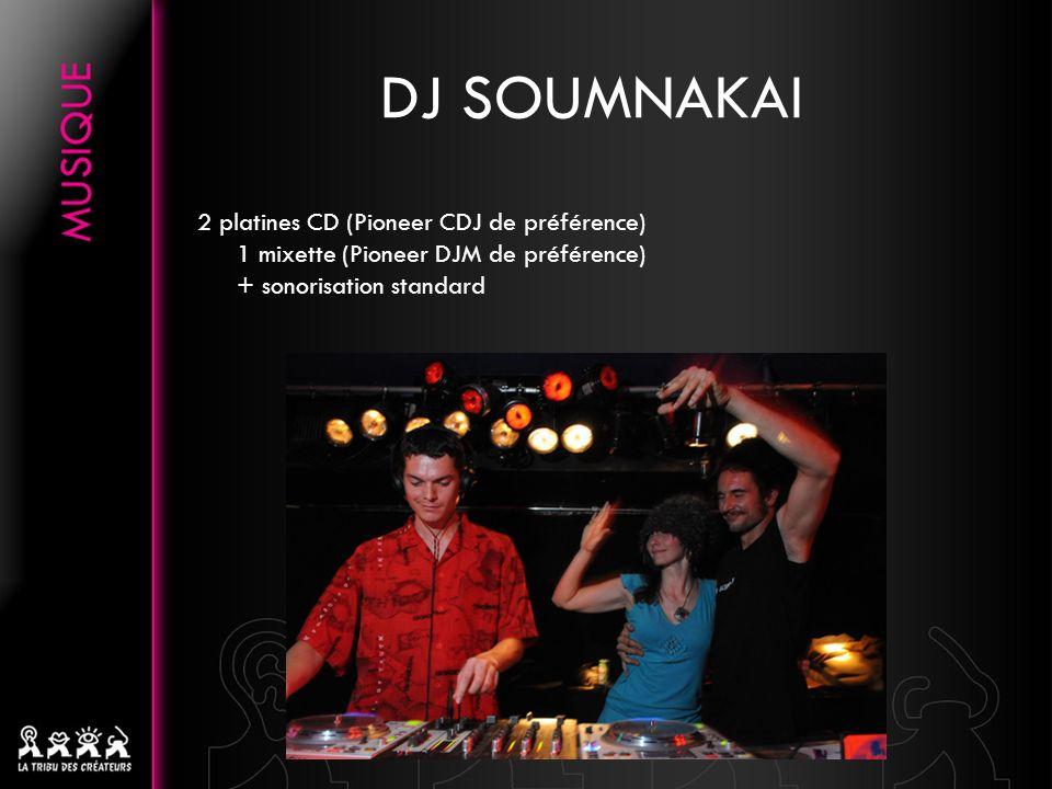 DJ SOUMNAKAI 2 platines CD (Pioneer CDJ de préférence) 1 mixette (Pioneer DJM de préférence) + sonorisation standard