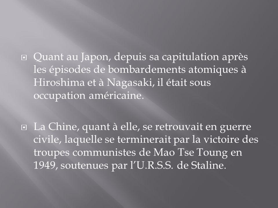 Quant au Japon, depuis sa capitulation après les épisodes de bombardements atomiques à Hiroshima et à Nagasaki, il était sous occupation américaine.