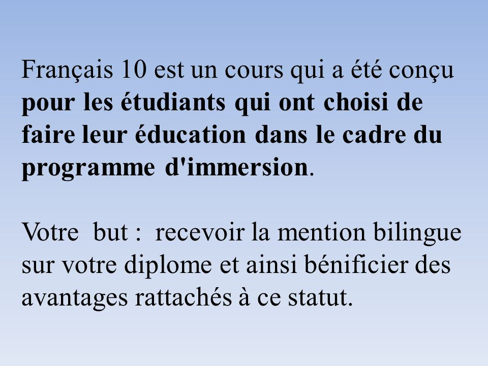 Français 10 est un cours qui a été conçu pour les étudiants qui ont choisi de faire leur éducation dans le cadre du programme d immersion.