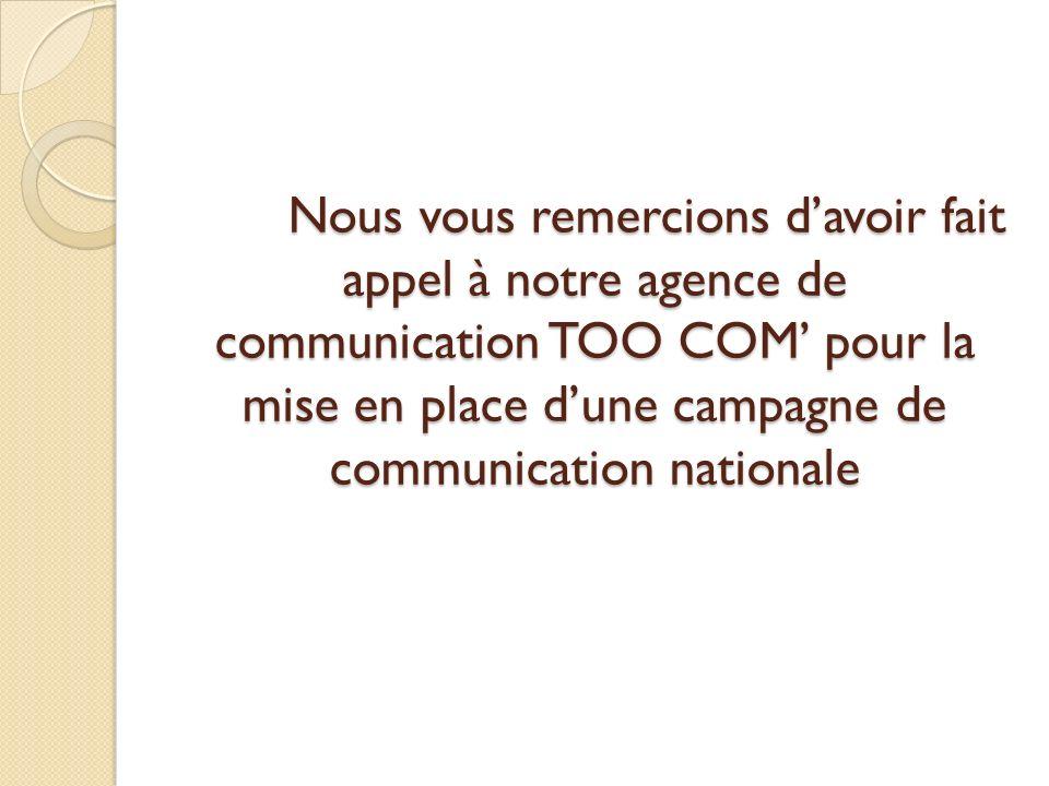 Nous vous remercions d'avoir fait appel à notre agence de communication TOO COM' pour la mise en place d'une campagne de communication nationale