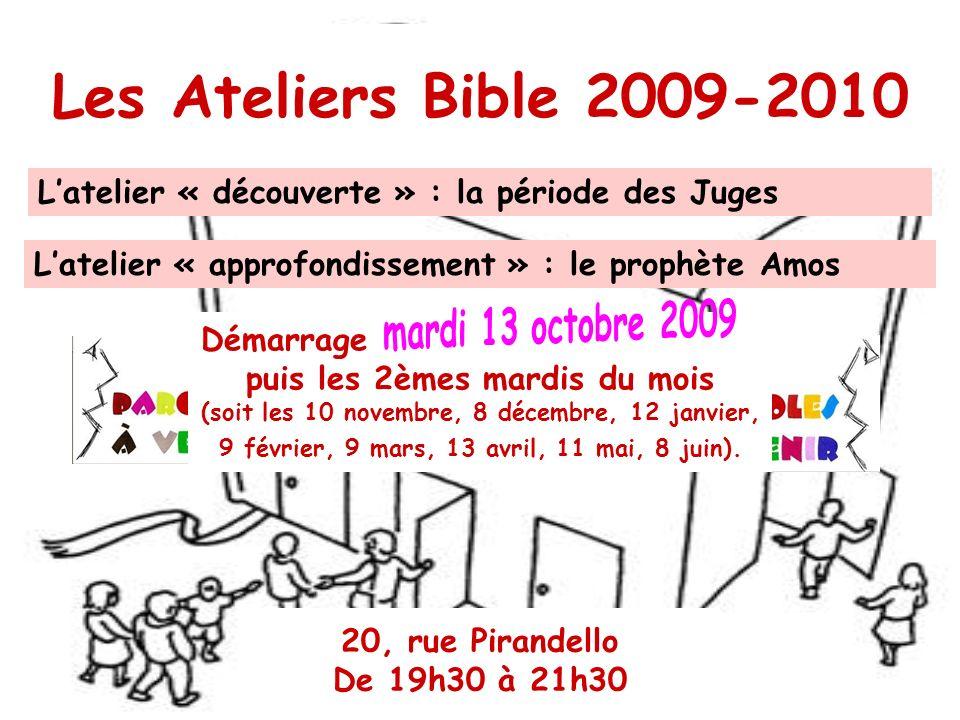 Les Ateliers Bible 2009-2010 L'atelier « découverte » : la période des Juges. L'atelier « approfondissement » : le prophète Amos.