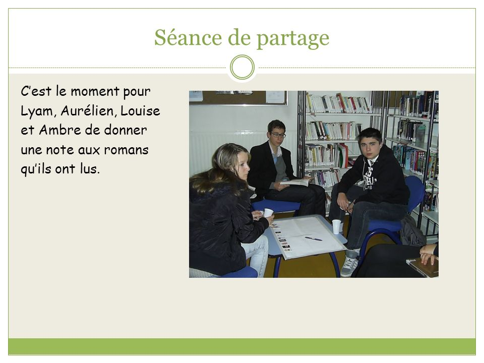 Séance de partage C'est le moment pour Lyam, Aurélien, Louise et Ambre de donner une note aux romans qu'ils ont lus.