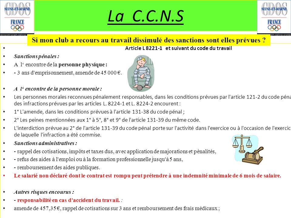 La C.C.N.S Si mon club a recours au travail dissimulé des sanctions sont elles prévues Article L 8221-1 et suivant du code du travail.
