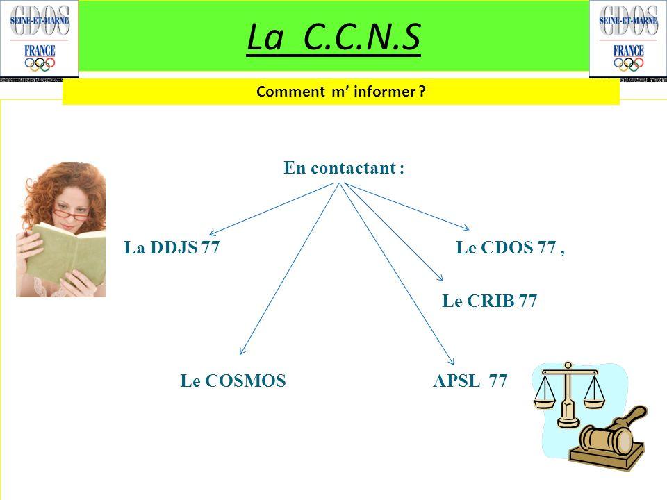 La C.C.N.S En contactant : La DDJS 77 Le CDOS 77 , Le CRIB 77