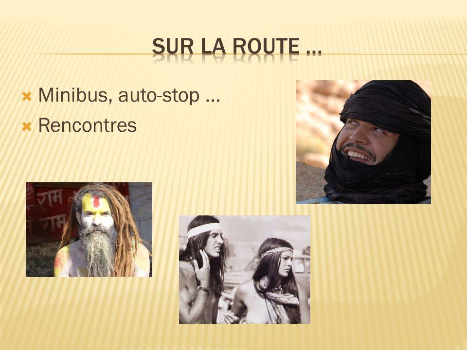 Sur la route … Minibus, auto-stop … Rencontres