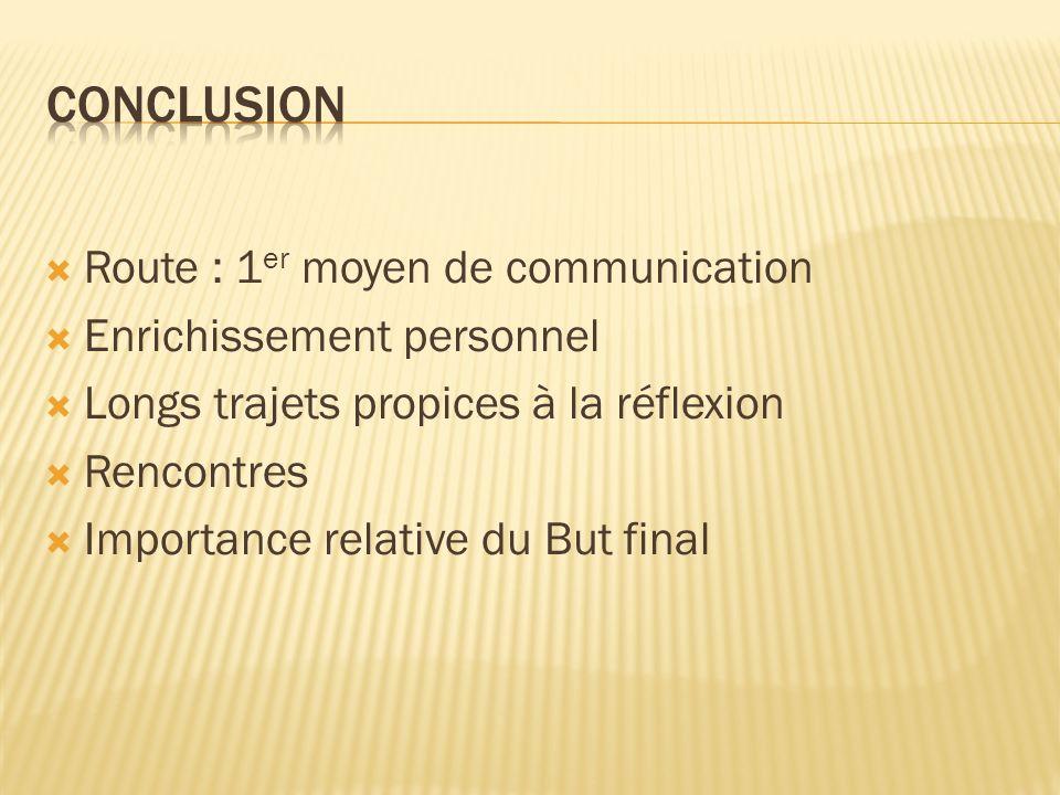 CONCLUSION Route : 1er moyen de communication Enrichissement personnel