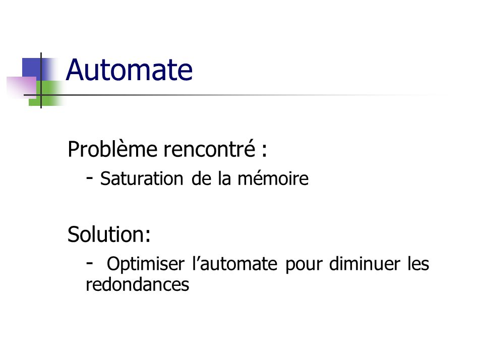 Automate Problème rencontré : - Saturation de la mémoire Solution: