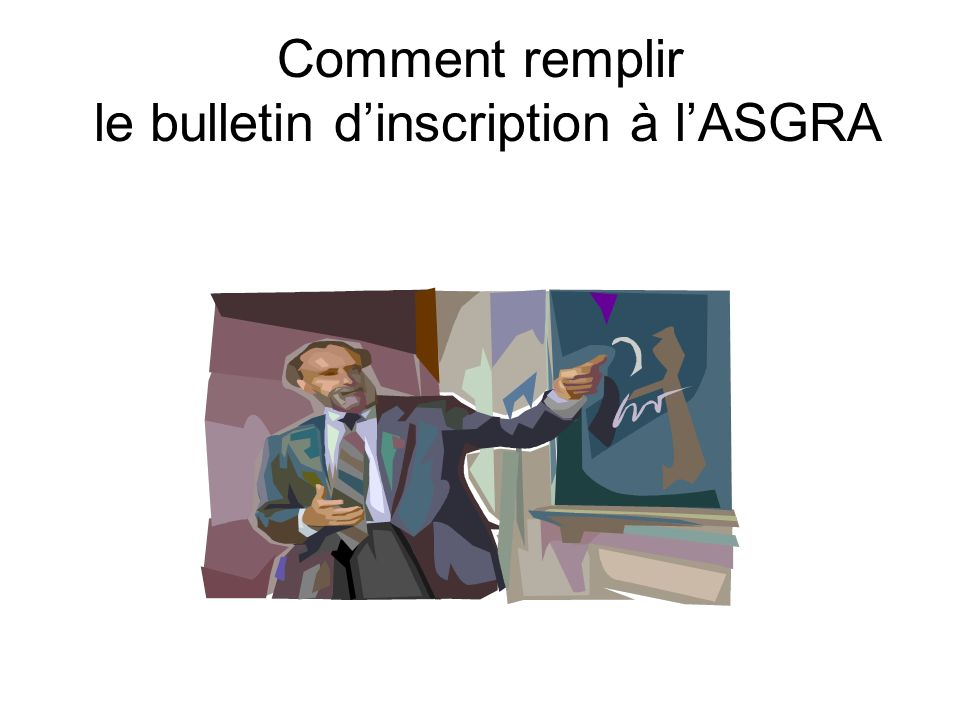 Comment remplir le bulletin d'inscription à l'ASGRA