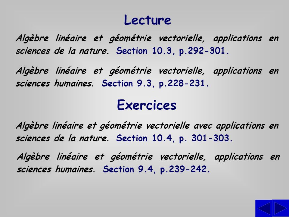 Lecture Algèbre linéaire et géométrie vectorielle, applications en sciences de la nature. Section 10.3, p.292-301.