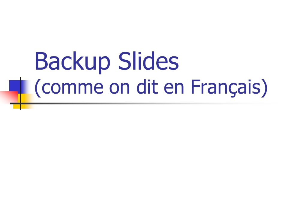 Backup Slides (comme on dit en Français)