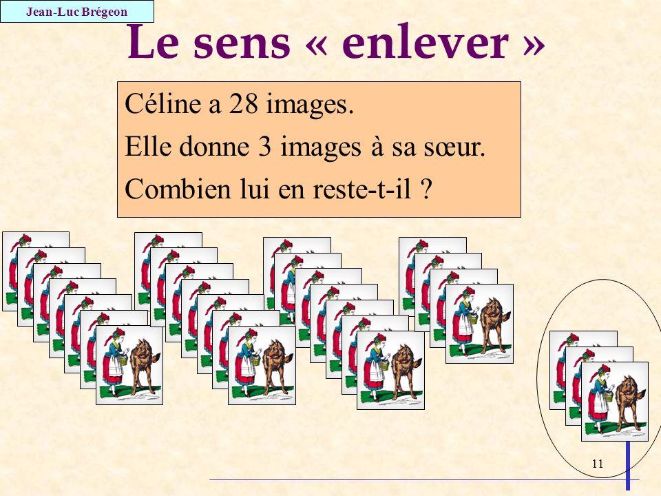 Le sens « enlever » Céline a 28 images. Elle donne 3 images à sa sœur.