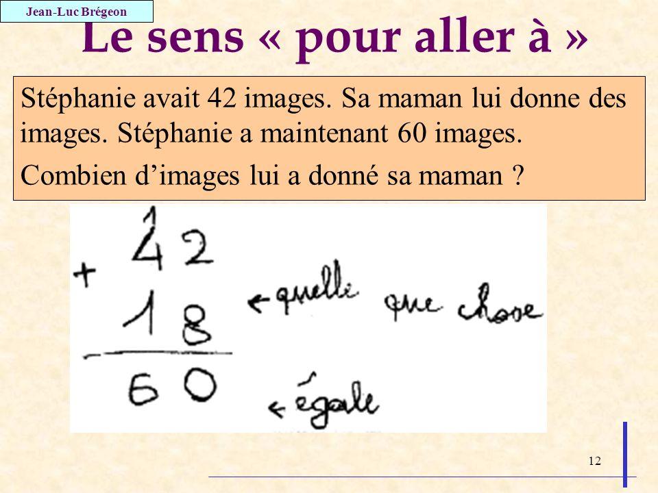 Jean-Luc Brégeon Le sens « pour aller à » Stéphanie avait 42 images. Sa maman lui donne des images. Stéphanie a maintenant 60 images.