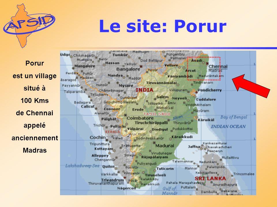 Le site: Porur Porur est un village situé à 100 Kms de Chennai appelé
