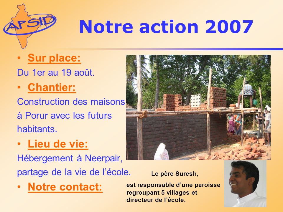 Notre action 2007 Sur place: Chantier: Lieu de vie: Notre contact: