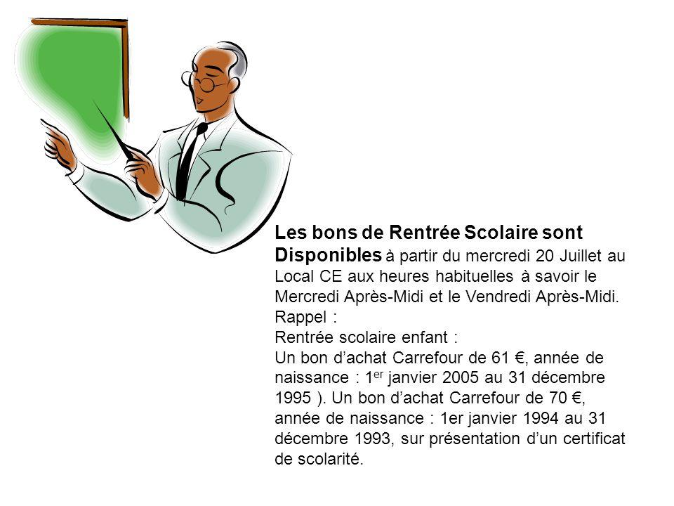 Les bons de Rentrée Scolaire sont Disponibles à partir du mercredi 20 Juillet au Local CE aux heures habituelles à savoir le Mercredi Après-Midi et le Vendredi Après-Midi.