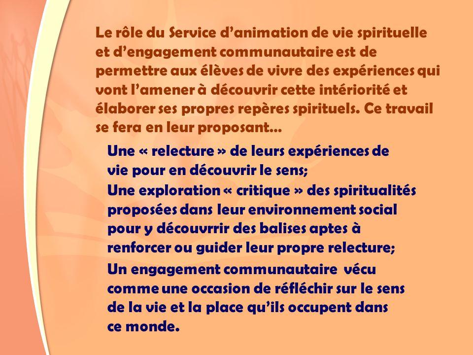Le rôle du Service d'animation de vie spirituelle et d'engagement communautaire est de permettre aux élèves de vivre des expériences qui vont l'amener à découvrir cette intériorité et élaborer ses propres repères spirituels. Ce travail se fera en leur proposant…