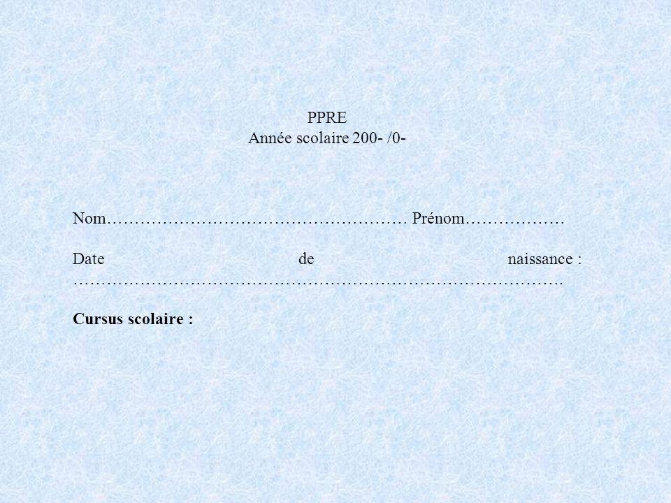 PPRE Année scolaire 200- /0- Nom……………………………………………… Prénom……………… Date de naissance : …………………………………………………………………………….