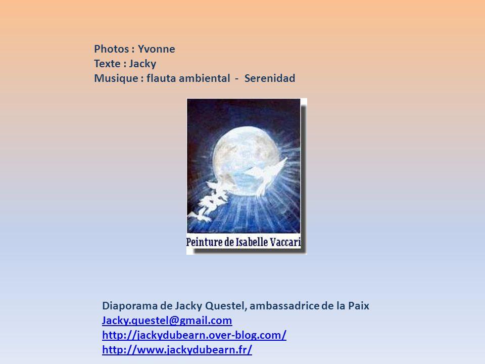 Photos : Yvonne Texte : Jacky. Musique : flauta ambiental - Serenidad. Diaporama de Jacky Questel, ambassadrice de la Paix.