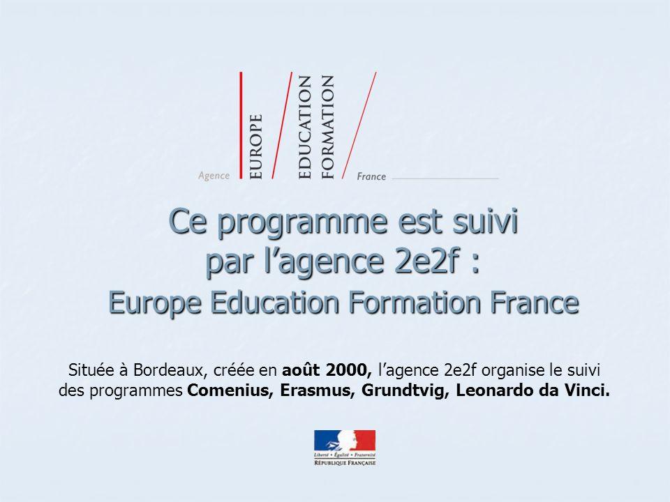 Ce programme est suivi par l'agence 2e2f : Europe Education Formation France