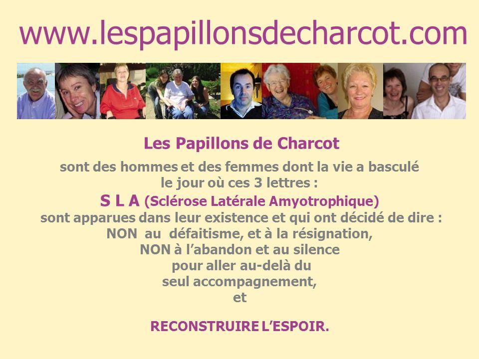 www.lespapillonsdecharcot.com S L A (Sclérose Latérale Amyotrophique)