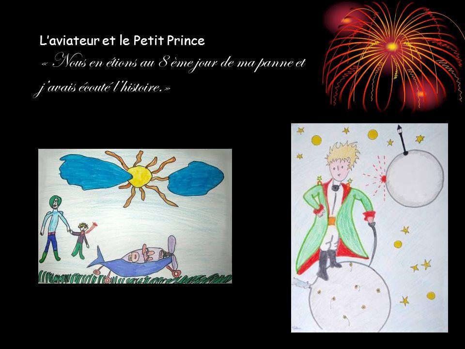 L'aviateur et le Petit Prince « Nous en étions au 8 ème jour de ma panne et j'avais écouté l'histoire.»
