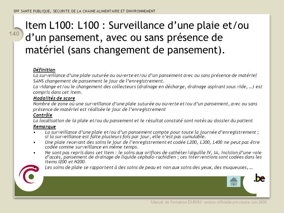 Item L100: L100 : Surveillance d'une plaie et/ou d'un pansement, avec ou sans présence de matériel (sans changement de pansement).