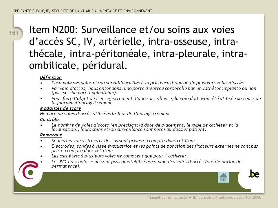 Item N200: Surveillance et/ou soins aux voies d'accès SC, IV, artérielle, intra-osseuse, intra-thécale, intra-péritonéale, intra-pleurale, intra-ombilicale, péridural.